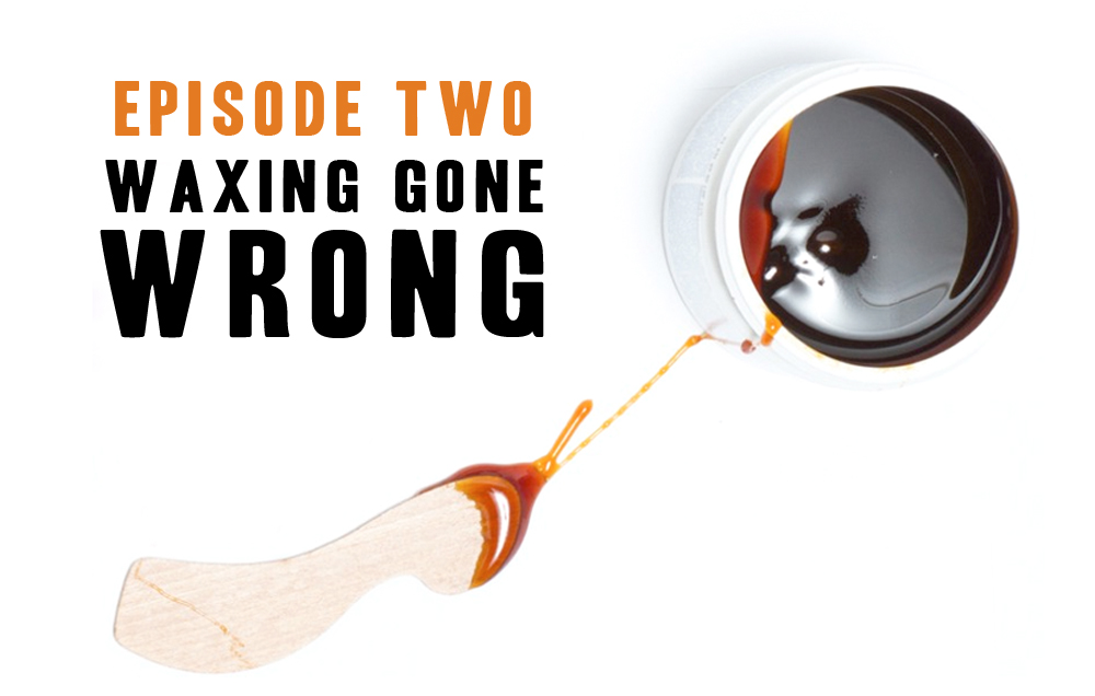 Ep2 - Waxing Gone Wrong